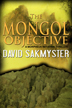 The Mongol Objective by David Sakmyster